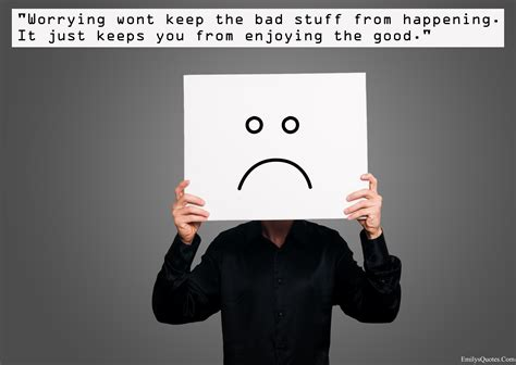 Worrying won't keep the bad stuff from happening