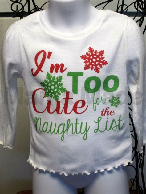 I'm too cute for the naughty list Christmas Shirt by